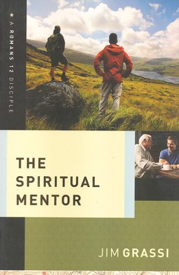 The Spiritual Mentor: A Romans 12 Disciple   -     By: Jim Grassi
