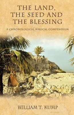 The Land, the Seed and the Blessing: A Chronological Biblical Compendium - eBook  -     By: William T. Kump
