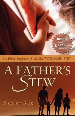 A Father's Stew: The Biblical Integration of Family, Work & Ministry - eBook  -     By: Stephen Beck