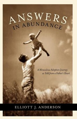 Answers in Abundance: A Miraculous Adoption Journey as Told from a Father's Heart - eBook  -     By: Elliott Anderson