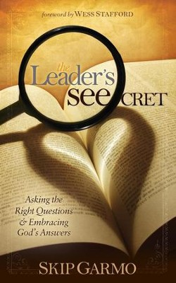 The Leader's SEEcret: Asking the Right Questions and Embracing God's Answers - eBook  -     By: Skip Garmo