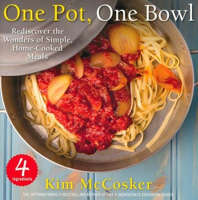 4 Ingredients One Pot, One Bowl: Rediscover the Wonders of Simple, Home-Cooked Meals  -     By: Kim McCosker