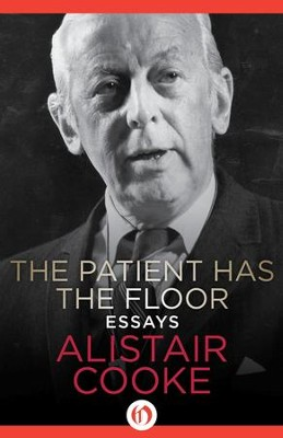 The Patient Has the Floor: Essays - eBook  -     By: Alistair Cooke