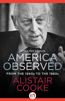 America Observed: From the 1940s to the 1980s - eBook  -     By: Alistair Cooke