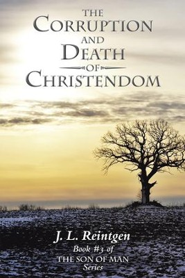 The Corruption and Death of Christendom: Book #3 of the Son of Man Series - eBook  -     By: J. Reintgen