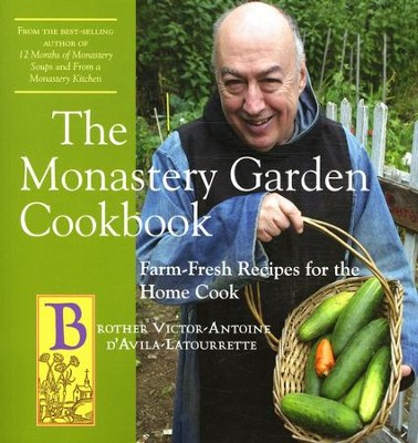 The Monastery Garden Cookbook; Farm-Fresh Recipes for the Home Cook  -