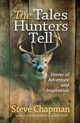 Tales Hunters Tell, The: Stories of Adventure and Inspiration - eBook  -     By: Steve Chapman