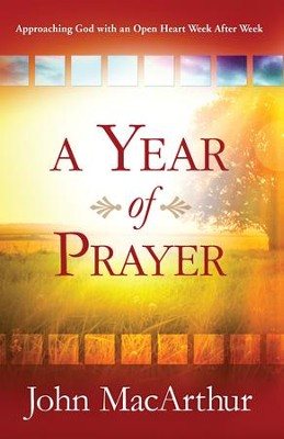 Year of Prayer, A: Growing Closer to God Week After Week - eBook  -     By: John MacArthur
