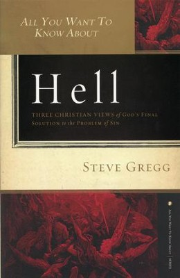 All You Want to Know about Hell: Three Christian Views of God's Final Solution to the Problem of Sin  -     By: Steve Gregg