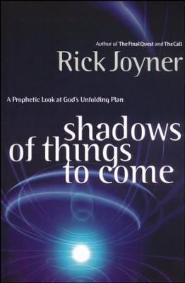 Shadows Of Things To Come  -     By: Rick Joyner