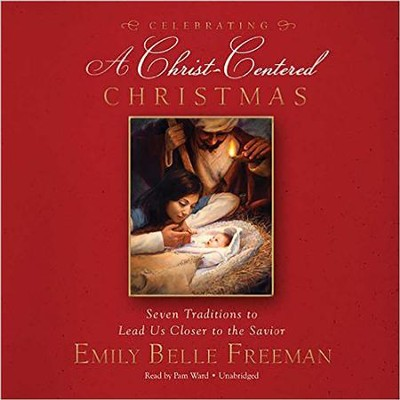 Celebrating a Christ-Centered Christmas: Seven Traditions That Lead Us Closer to the Savior - unabridged audio book on CD  -     Narrated By: Pam Ward     By: Emily Belle Freeman