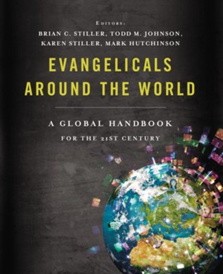 Evangelicals Around the World: A Global Handbook for the 21st Century  -     Edited By: Brian Stiller, Todd M. Johnson, Karen Stiller, Mark Hutchinson     By: Brian C. Stiller, Todd M. Johnson et al., eds.
