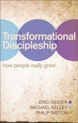 Transformational Discipleship: How People Really Grow - Slightly Imperfect  -     By: Eric Geiger, Michael Kelley, Philip Nation