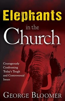Elephants In The Church: Courageously Confronting Today's Tough and Controversial Issues - eBook  -     By: George Bloomer