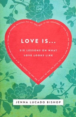 Love Is...Six Lessons on What Love Looks Like  -     By: Jenna Lucado Bishop