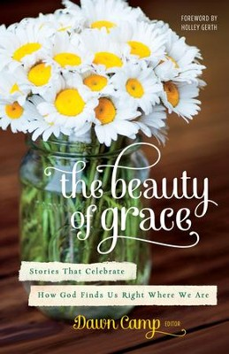 The Beauty of Grace: Experiencing God's Love Right Where You Are - eBook  -     By: Dawn Camp