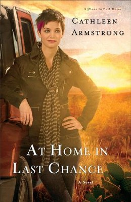 At Home in Last Chance (A Place to Call Home Book #3): A Novel - eBook  -     By: Cathleen Armstrong