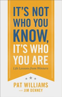 It's Not Who You Know, It's Who You Are: Life Lessons from Winners - eBook  -     By: Pat Williams, Jim Denney