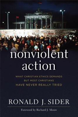 Nonviolent Action: What Christian Ethics Demands but Most Christians Have Never Really Tried - eBook  -     By: Ronald J. Sider