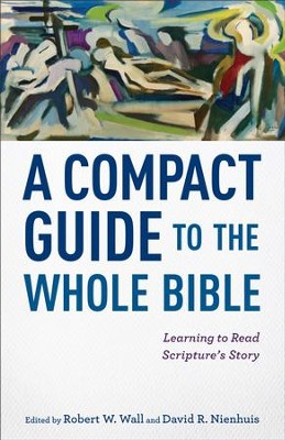A Compact Guide to the Whole Bible: Learning to Read Scripture's Story - eBook  -     By: Robert W. Walls, David R. Nienhuis