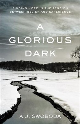 A Glorious Dark: Finding Hope in the Tension between Belief and Experience - eBook  -     By: A.J. Swoboda