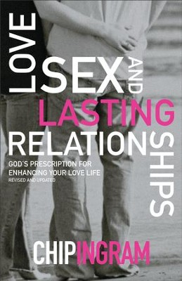 Love, Sex and Lasting Relationships: God's Prescription for  Enhancing Your Love Life / Revised - eBook  -     By: Chip Ingram
