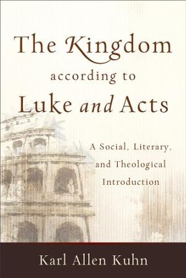 The Kingdom according to Luke and Acts: A Social, Literary, and Theological Introduction - eBook  -     By: Karl Allen Kuhn