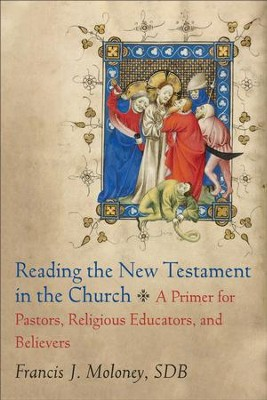 Reading the New Testament in the Church: A Primer for Pastors, Religious Educators, and Believers - eBook  -     By: Francis J. Moloney SDB