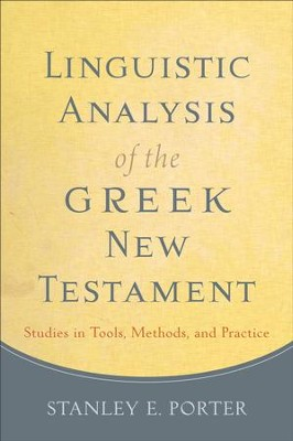 Linguistic Analysis of the Greek New Testament: Studies in Tools, Methods, and Practice - eBook  -     By: Stanley E. Porter
