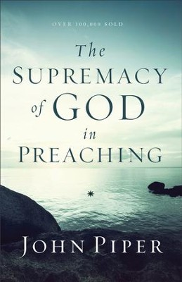 The Supremacy of God in Preaching / Revised - eBook  -     By: John Piper