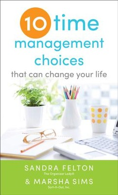 Ten Time Management Choices That Can Change Your Life - eBook  -     By: Sandra Felton, Marsha Sims