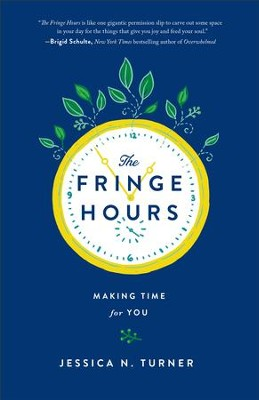 The Fringe Hours: Secrets to Making Time for You - eBook  -     By: Jessica N. Turner