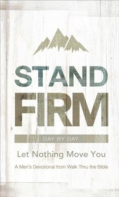 Stand Firm Day by Day: Let Nothing Move You A Men's Devotional from Walk Thru the Bible  -