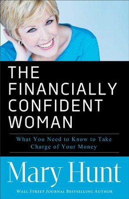 The Financially Confident Woman: What You Need to Know to Take Charge of Your Money - eBook  -     By: Mary Hunt