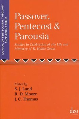 Passover, Pentecost, and Parousia: Studies in Celebration of the Life and Ministry of R. Hollis Gause  -     Edited By: Steven J. Land, Rickie D. Moore, John Christopher Thomas     By: Steven J. Land(Eds.), Rickie D. Moore(Eds.) & John Christopher Thomas(Eds.)