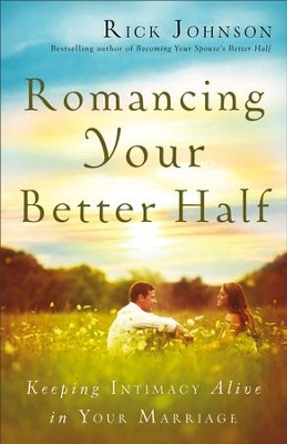 Romancing Your Better Half: Keeping Intimacy Alive in Your Marriage - eBook  -     By: Rick Johnson
