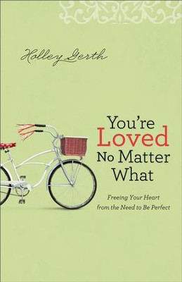You're Loved No Matter What: Freeing Your Heart from the Need to Be Perfect - eBook  -     By: Holley Gerth
