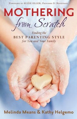 Mothering From Scratch: Finding the Best Parenting Style for You and Your Family - eBook  -     By: Melinda Means, Kathy Helgemo