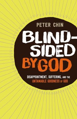Blindsided by God: Disappointment, Suffering, and the Untamable Goodness of God - eBook  -     By: Peter Chin
