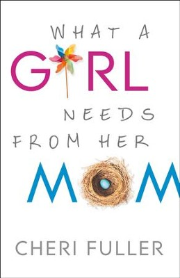 What a Girl Needs From Her Mom - eBook  -     By: Cheri Fuller