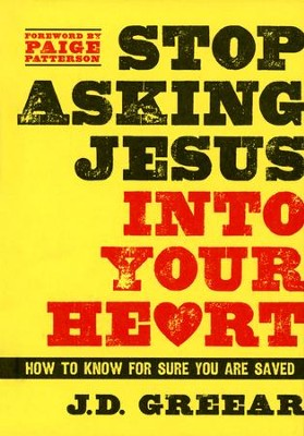Stop Asking Jesus Into Your Heart: How to Know for Sure You Are Saved  -     By: J.D. Greear