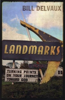 Landmarks: Turning Points on Your Journey Toward God  -     By: Bill Delvaux