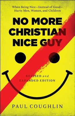No More Christian Nice Guy: When Being Nice-Instead of Good-Hurts Men, Women, and Children / Revised - eBook  -     By: Paul Coughlin