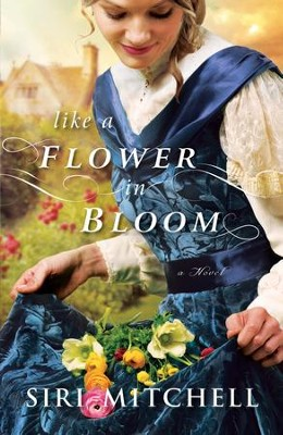 Like a Flower in Bloom - eBook  -     By: Siri Mitchell