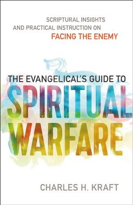The Evangelical's Guide to Spiritual Warfare: Practical Instruction and Scriptural Insights on Facing the Enemy - eBook  -     By: Charles H. Kraft