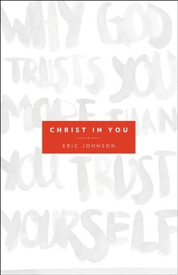 Christ in You: Why God Trusts You More Than You Trust Yourself - eBook  -     By: Eric Johnson