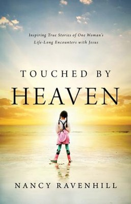 Touched by Heaven: Inspiring True Stories of One Woman's Encounters with Jesus - eBook  -     By: Nancy Ravenhill