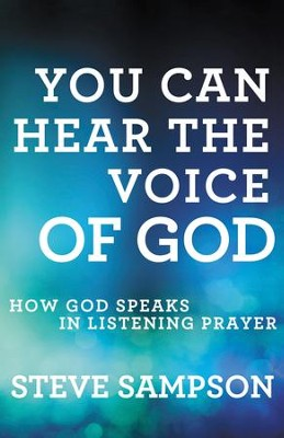 You Can Hear the Voice of God: How God Speaks in Listening Prayer / Revised - eBook  -     By: Steve Sampson