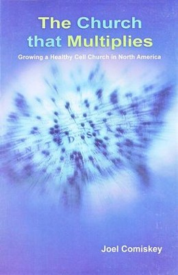 The Church That Multiples: Growing a Healthy Cell Church in North America  -     By: Joel Comiskey