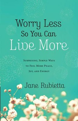 Worry Less So You Can Live More: Surprising, Simple Ways to Feel More Peace, Joy, and Energy - eBook  -     By: Jane Rubietta